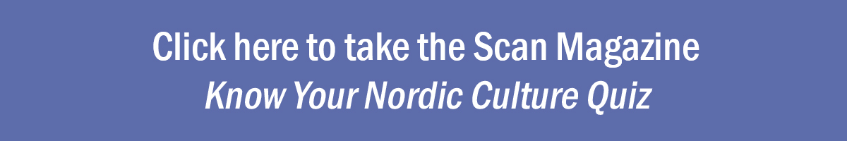 Click here to take the Scan Magazine Know Your Nordic Culture Quiz